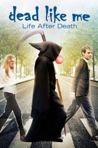 Nonton Film Dead Like Me: Life After Death (2009) Subtitle Indonesia Streaming Movie Download